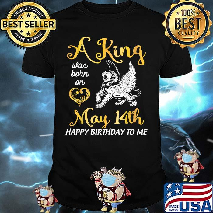 A King Was Born On May 14th Happy Birthday To Me Lion Shirt