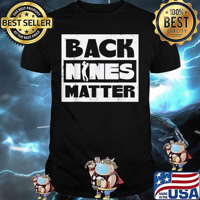 Back Nines Matter Funny Golfing Golfer Golf Shirt
