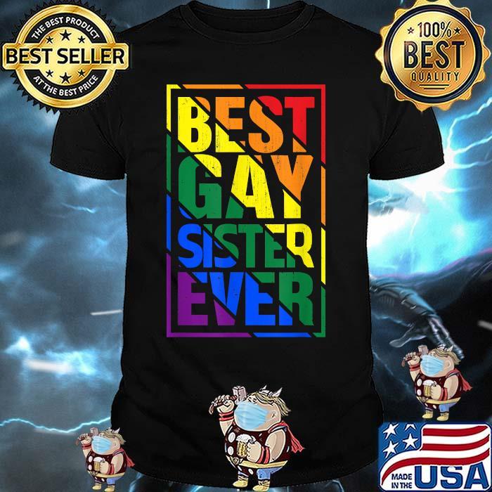 Best Gay Sister Ever LGBT Pride Rainbow Flag Shirt