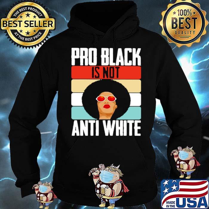 Black Girl Pro Back Is Not Anti White Vintage Shirt Hoodie