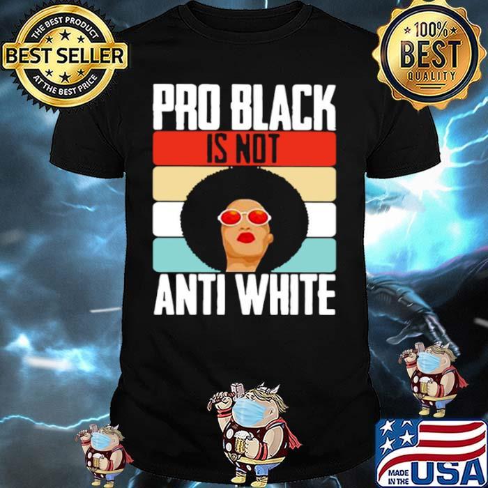 Black Girl Pro Back Is Not Anti White Vintage Shirt