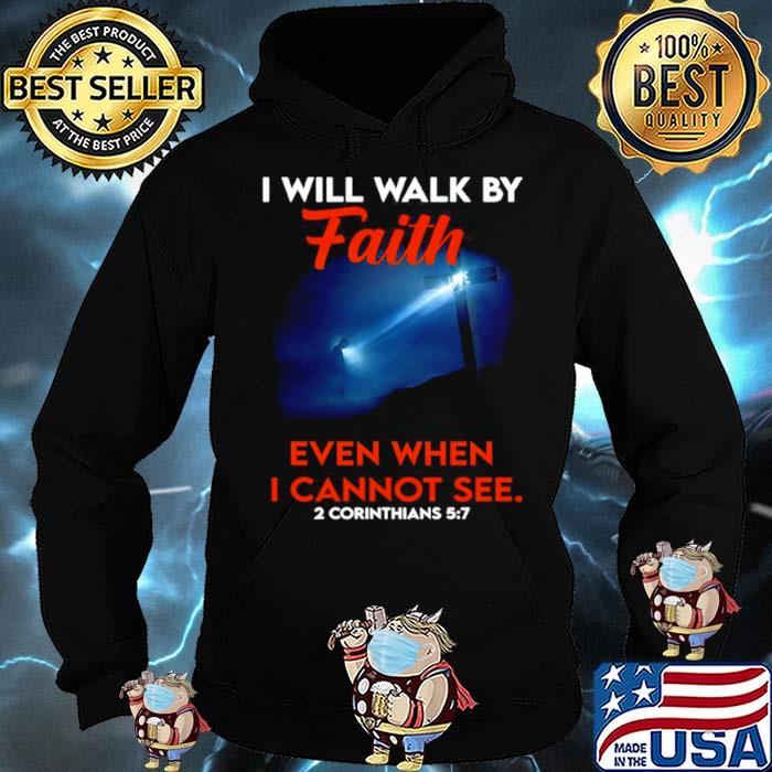 Cross God I Will Walk By Faith Even When I Cannot See 2 Corinthians 5 7 Hoodie