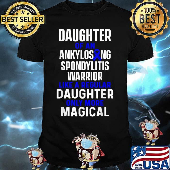 Daughter Of An Ankylosing Spondylitis Warrior Like A Regualr Daughter Only More Magical Survivor Bechterew Warrior Shirt