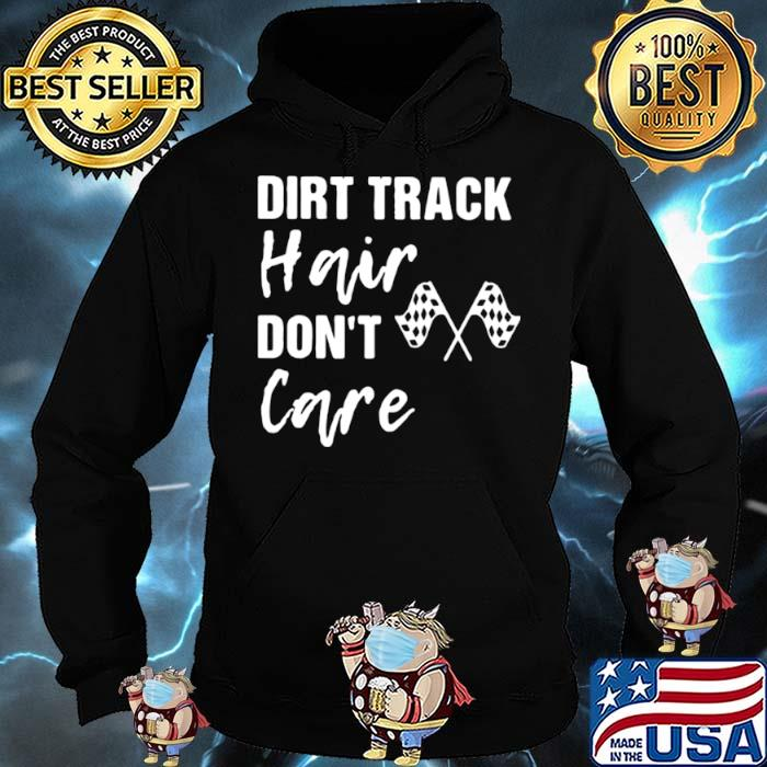 Dirt Track Hair Don't Care Shirt Hoodie