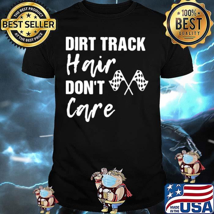 Dirt Track Hair Don't Care Shirt