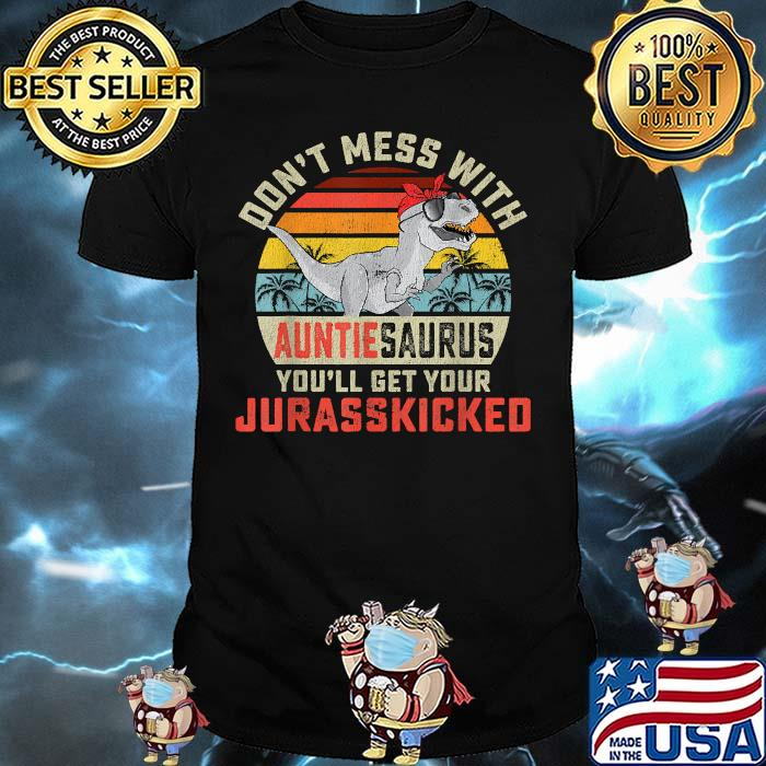 Don't Mess With Auntiesaurus You'll Get Jurasskicked Auntie Vintage Shirt