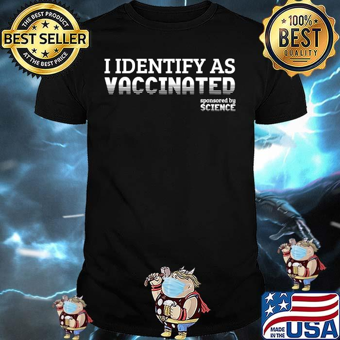 I Identify As Vaccinated Sponsored By Science Shirt