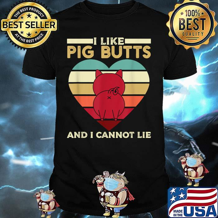 I Like Pig Butts And I Cannot Lie For A Pig Vintage Shirt