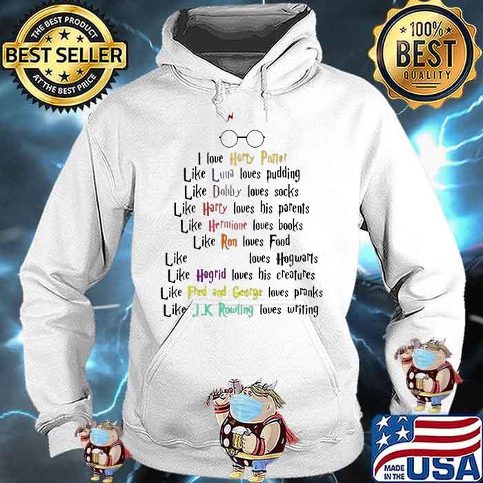 I Love Harry Potter Like Luna Like Dobby Like Harry Like Hermione Loves Books Quote Shirt Hoodie