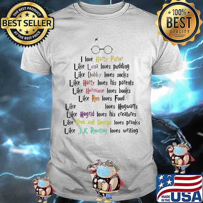 I Love Harry Potter Like Luna Like Dobby Like Harry Like Hermione Loves Books Quote Shirt