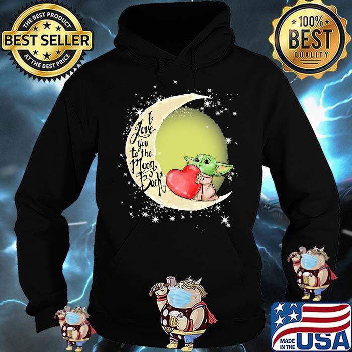 I Love You To The Moon Back Yoda Shirt Hoodie