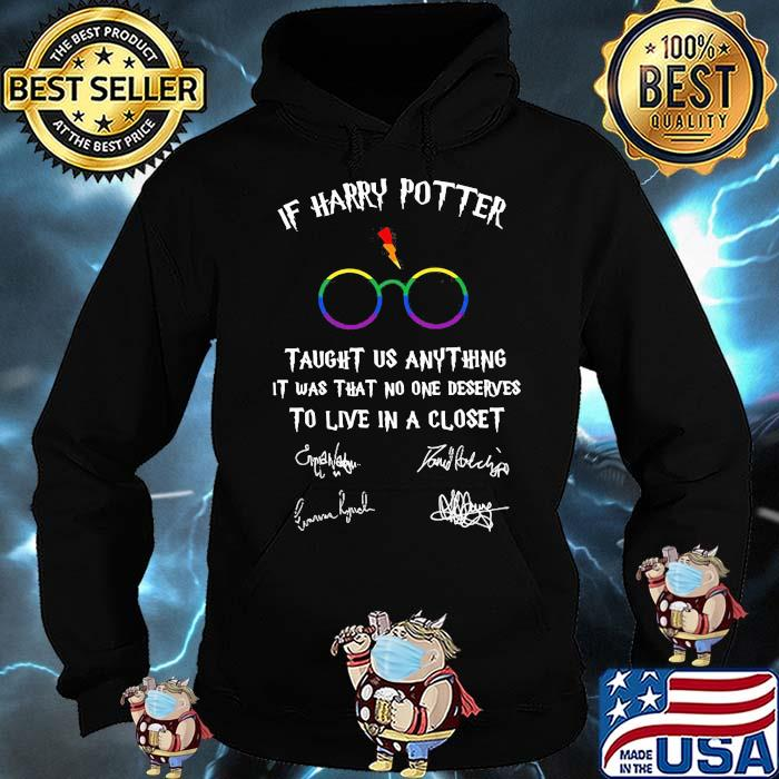 If Harry Potter Taught Us Anything It Was That No One Deserves To Live In A Closet Signature Lgbt Shirt Hoodie