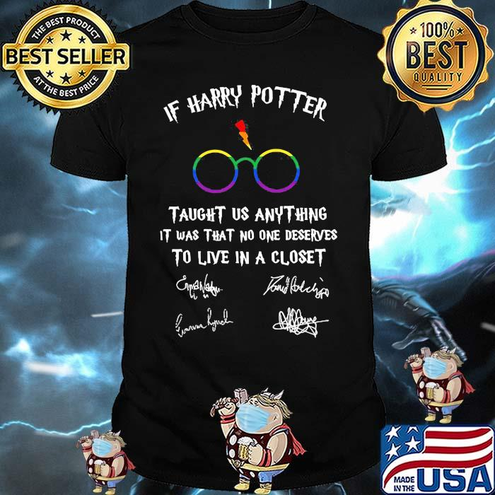 If Harry Potter Taught Us Anything It Was That No One Deserves To Live In A Closet Signature Lgbt Shirt
