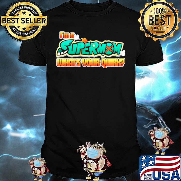 Im a supermom whats your quirk shirt