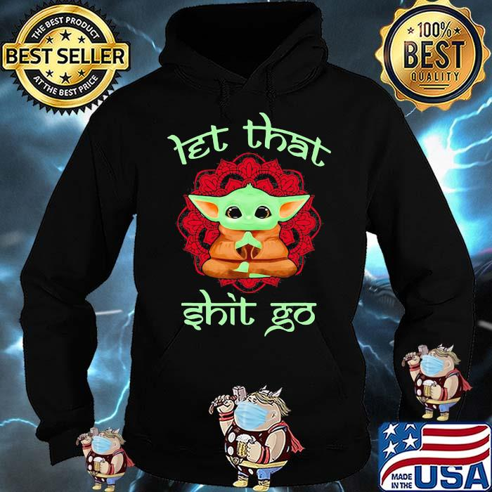 Let That Shit Go Baby Yoda Yoga Shirt Hoodie