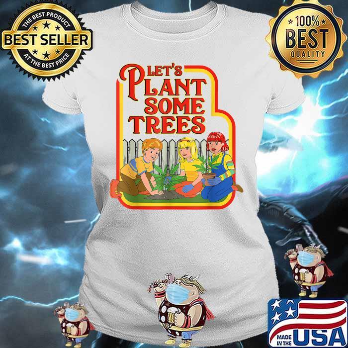 Lets Plant Some Humor Joke Cannabis Shirt Ladies tee