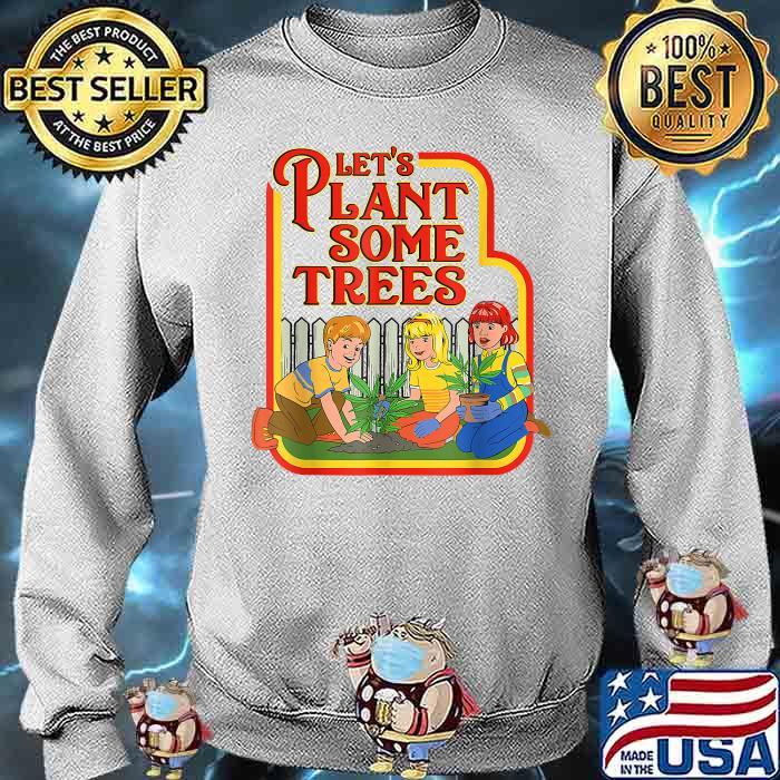 Lets Plant Some Humor Joke Cannabis Shirt Sweater