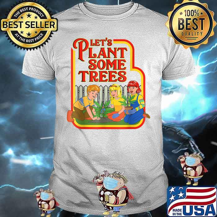 Lets Plant Some Humor Joke Cannabis Shirt