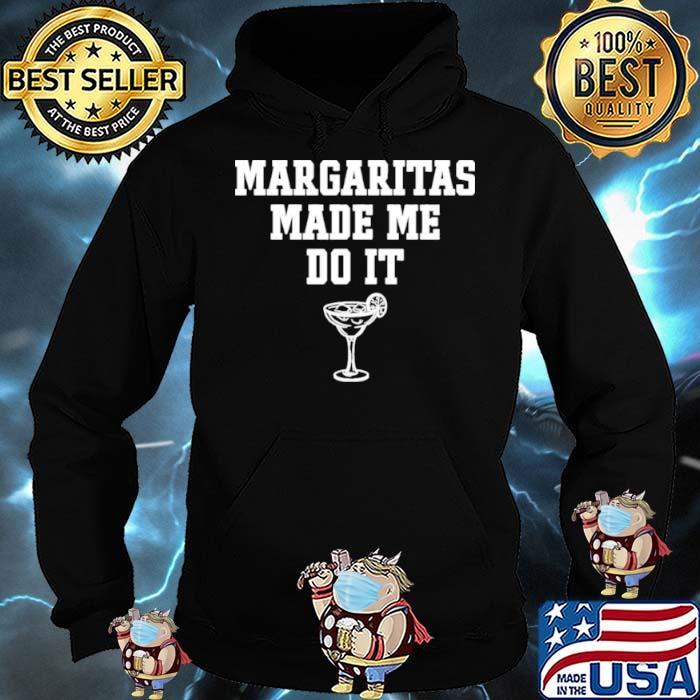 Margaritas Make Me Do It Shirt Hoodie