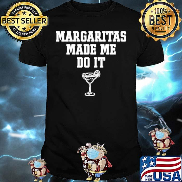 Margaritas Make Me Do It Shirt