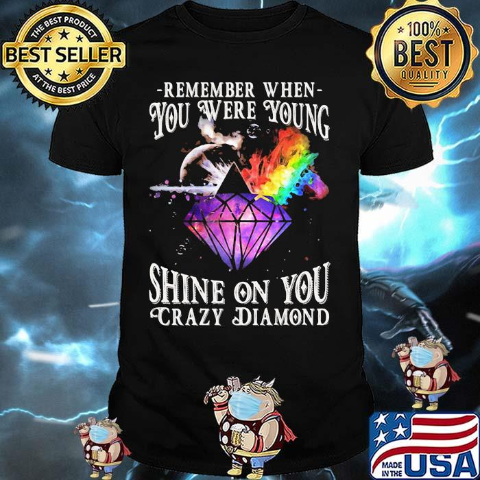 Remember When You Were Young Shine On You Crazy Diamond Rainbow Shirt