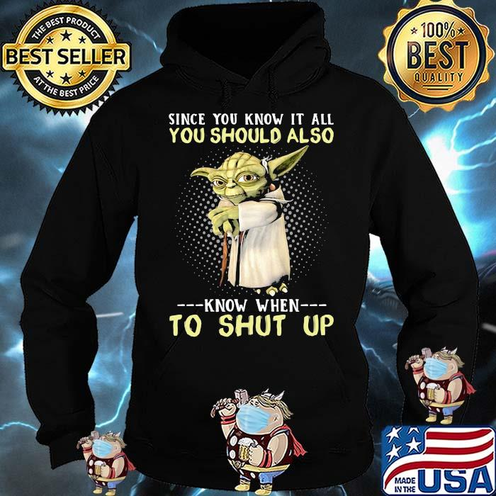 Since You Know It All You Should Also Know When To Shut Up Yoda Shirt Hoodie