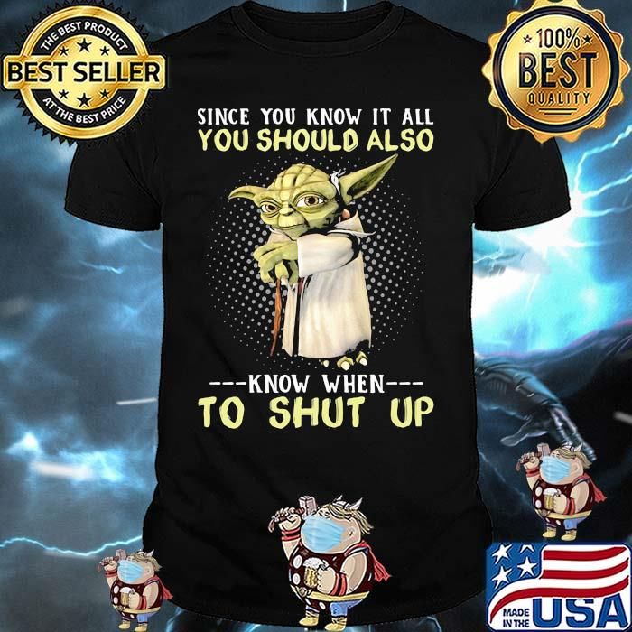 Since You Know It All You Should Also Know When To Shut Up Yoda Shirt