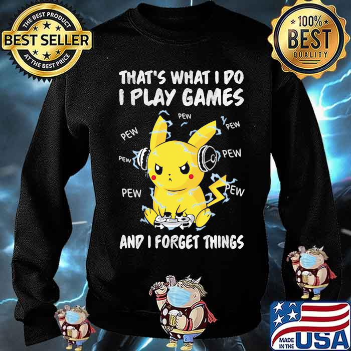 That's What I Do I Play Games And I Forget Things Pikachu Pokemon Shirt Sweater