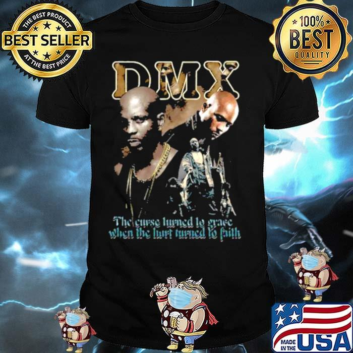 The Curse Turned To Grace When The Hirt Turned Faith Dmx Shirt