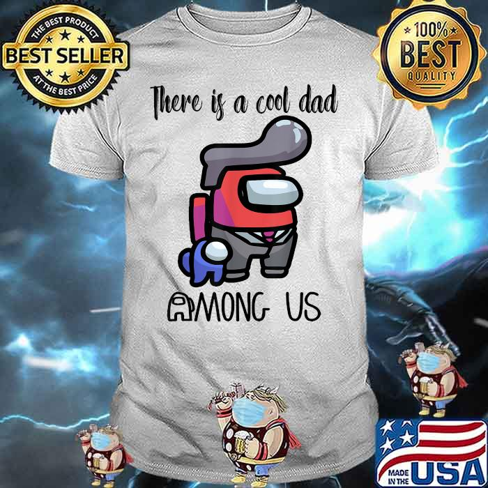 There Is A Cool Dad Among Us Father's Day Shirt