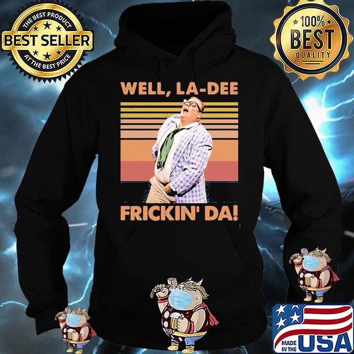 Well La-Dee Frickin Da Vintage Shirt Hoodie