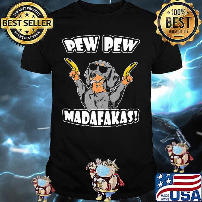 Dachshund Pew Pew Madafakas Shirt