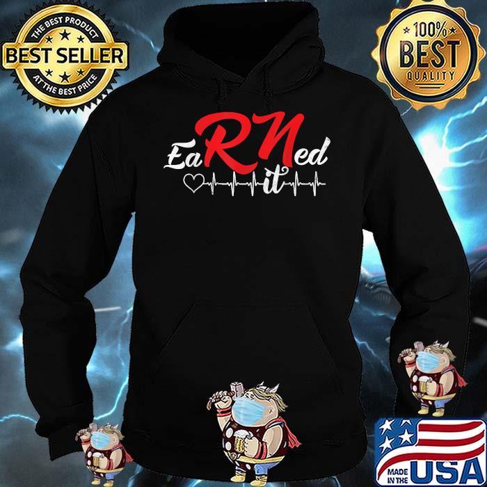 Earned It Heartbeat RN Nurse Nursing Graduation Shirt Hoodie