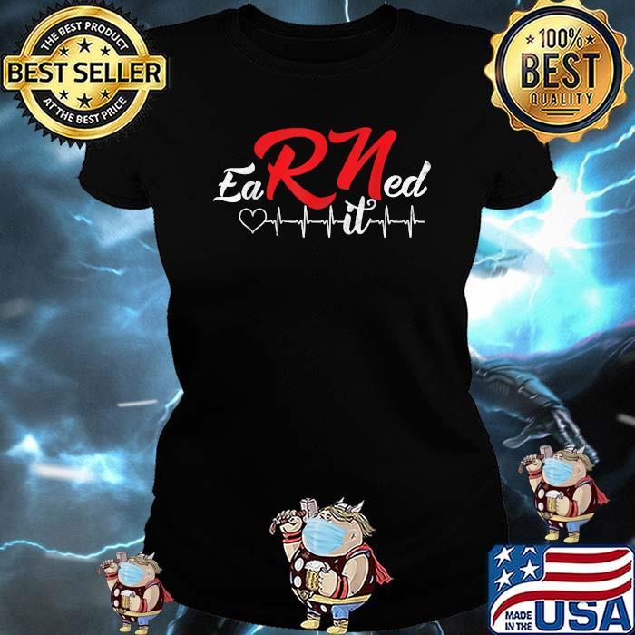 Earned It Heartbeat RN Nurse Nursing Graduation Shirt Ladies tee