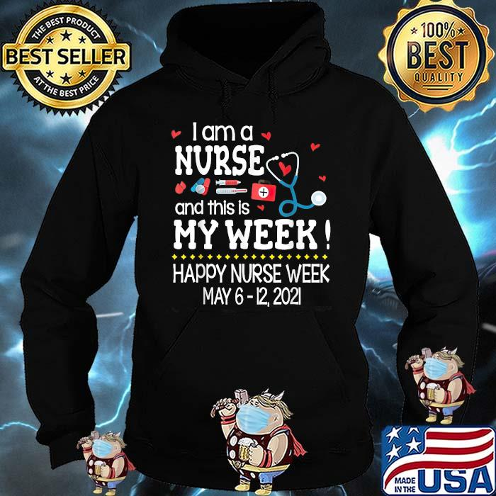 I Am A Nurse And This Is My Week Happy Nurse Week MOTHER'S May 2021 Shirt Hoodie