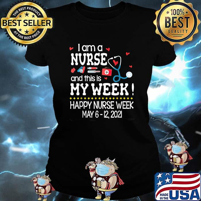 I Am A Nurse And This Is My Week Happy Nurse Week MOTHER'S May 2021 Shirt Ladies tee