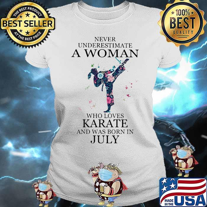 Never Underestimate A Woman Who Loves Karate And Was Born In July Flower Shirt Ladies tee