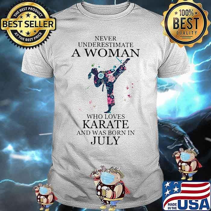 Never Underestimate A Woman Who Loves Karate And Was Born In July Flower Shirt