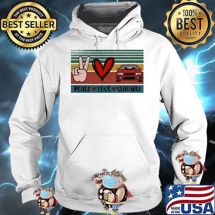 Peace Love And Subaru Vintage Shirt Hoodie