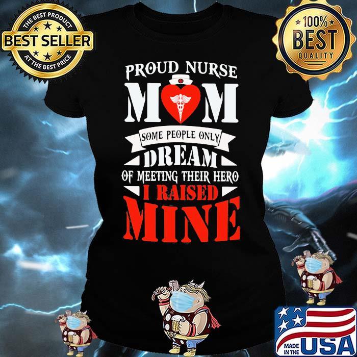 Proud Nurse Mom Some People Only Dream Of Meeting Their Hero I Raised Mone Shirt Ladies tee