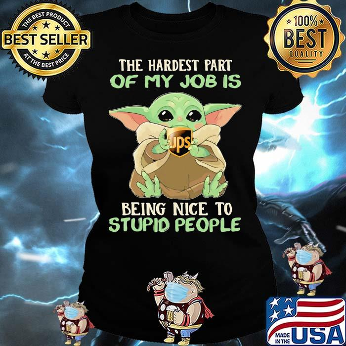 The hardest part of my job is being nice to stupid people baby yoda UPS logo Ladies tee