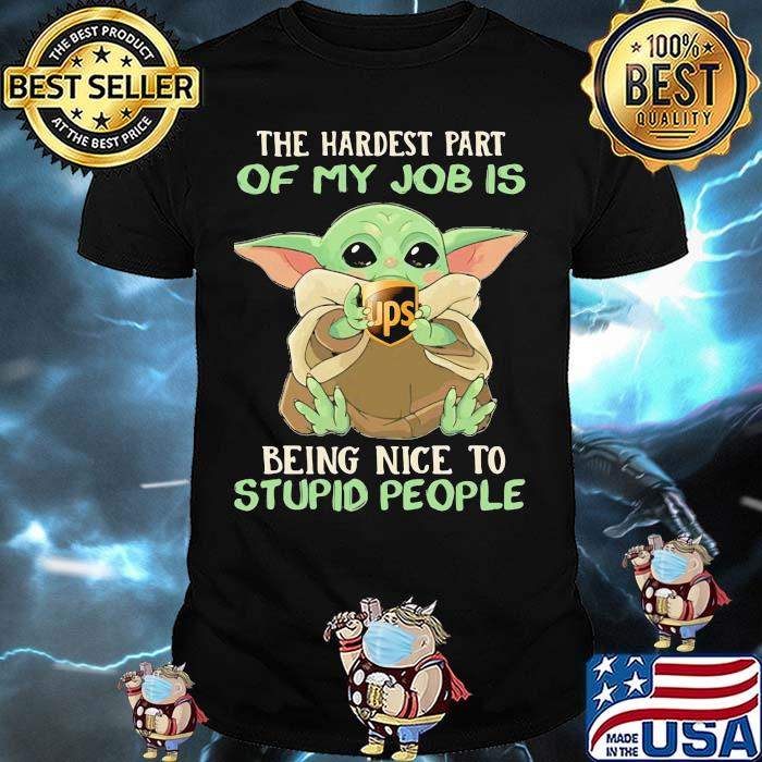 The hardest part of my job is being nice to stupid people baby yoda UPS logo shirt
