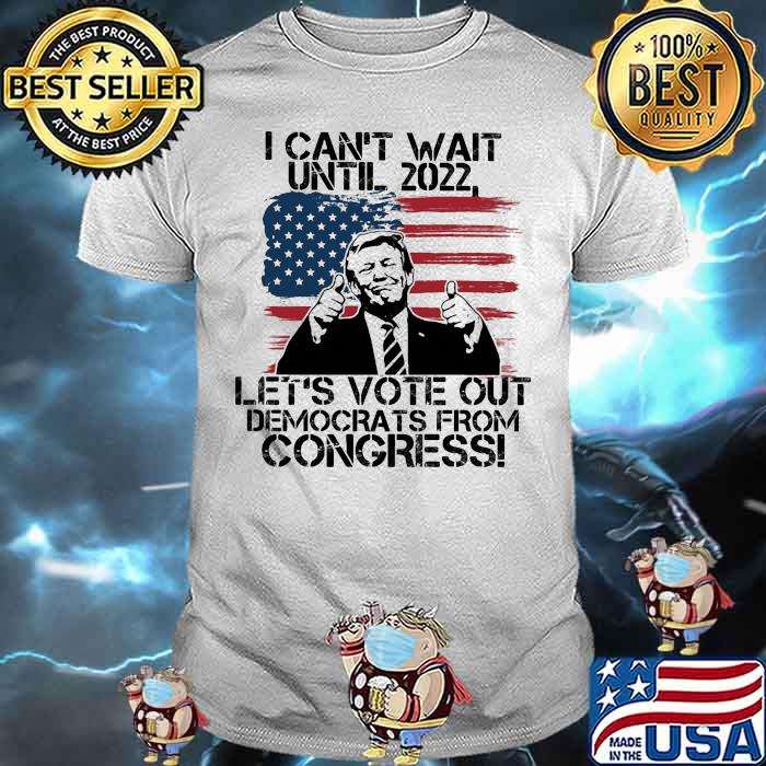I cant wait until 2022 lets vote our democrats from congress donald trump us flag shirt