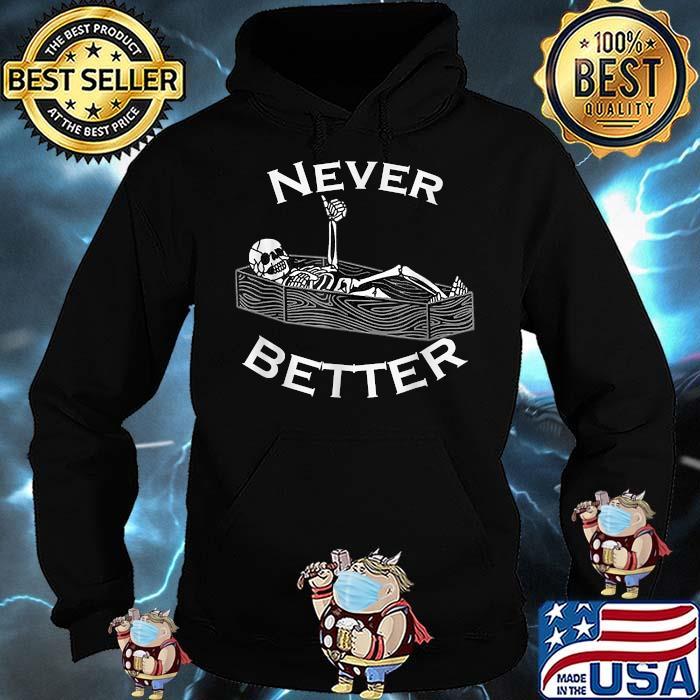 Never Better Skull Skeleton Is In The Coffin Halloween T-Shirt Hoodie