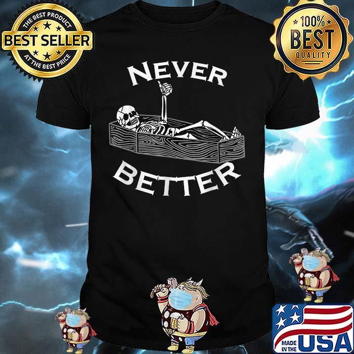 Never Better Skull Skeleton Is In The Coffin Halloween T-Shirt
