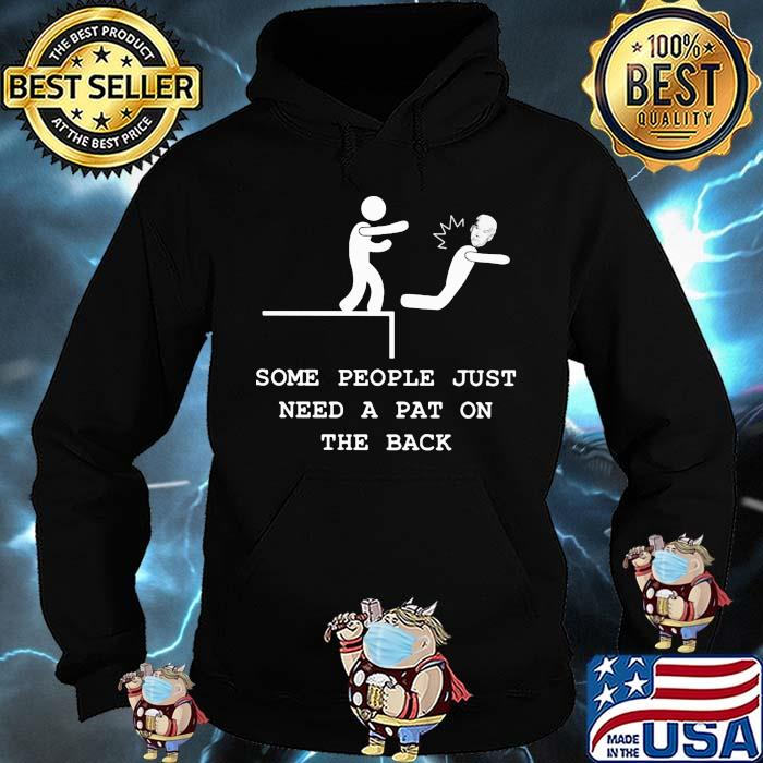 Some people just need a pat on the back joe biden Hoodie