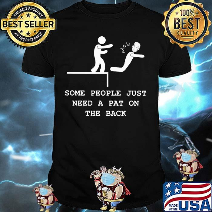 Some people just need a pat on the back joe biden shirt