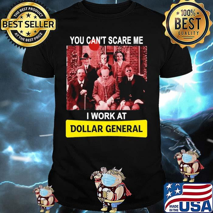 You can't Scare Me I Work At Dollar General Shirt